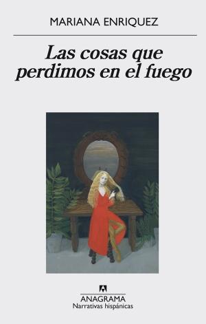 Portada española de Las cosas que perdimos en el fuego, publicada por Anagrama.
