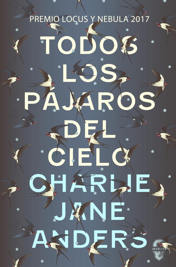 Todos los pajaros del cielo - Charlie Jane Anders Todos-los-pacc81jaros-cubierta-lanaveinvisible